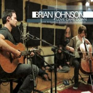 Brian Johnson Love Came Down